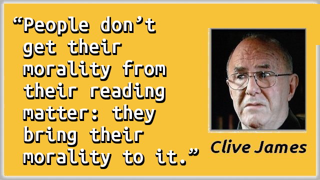 People don't get their morality from their reading matter: they bring their morality to it.