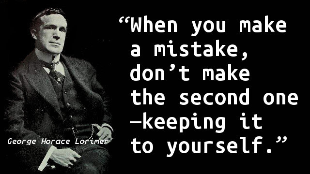When you make a mistake, don't make the second one—keeping it to yourself.