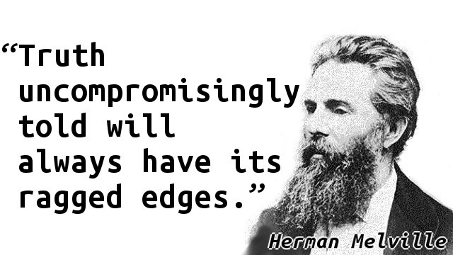 Truth uncompromisingly told will always have its ragged edges.