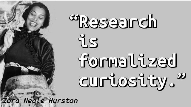 Research is formalized curiosity.