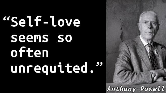 Self-love seems so often unrequited.