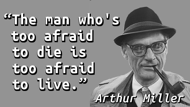 The man who's too afraid to die is too afraid to live.