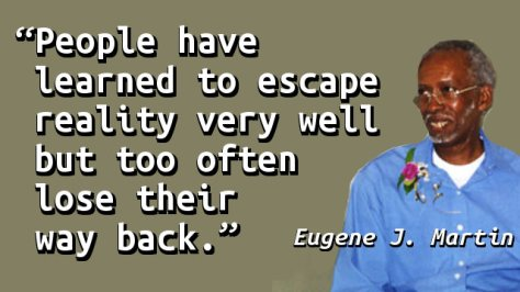 People have learned to escape reality very well but too often lose their way back.