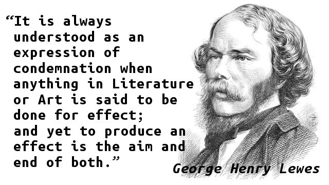 It is always understood as an expression of condemnation when anything in Literature or Art is said to be done for effect; and yet to produce an effect is the aim and end of both.