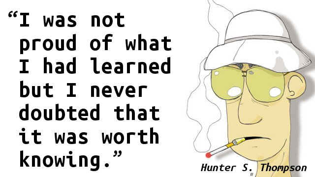 I was not proud of what I had learned but I never doubted that it was worth knowing.