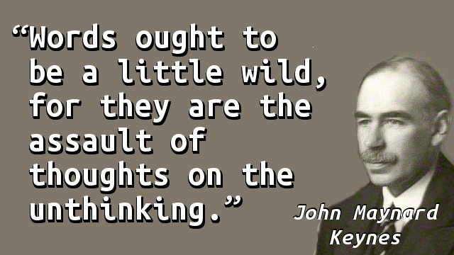 Words ought to be a little wild, for they are the assault of thoughts on the unthinking.
