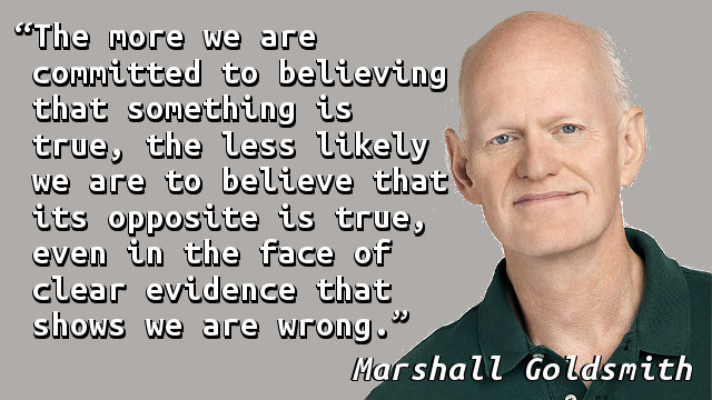 The more we are committed to believing that something is true, the less likely we are to believe that its opposite is true, even in the face of clear evidence that shows we are wrong.