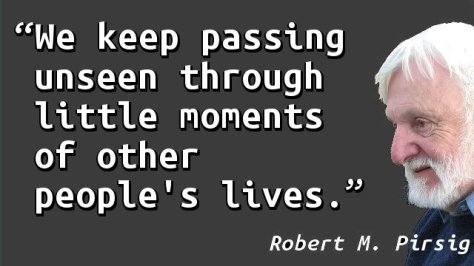We keep passing unseen through little moments of other people's lives.