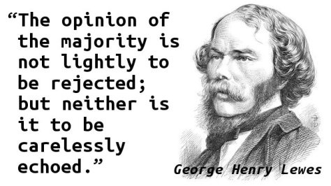 The opinion of the majority is not lightly to be rejected; but neither is it to be carelessly echoed.