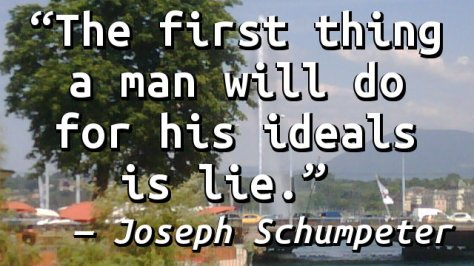 The first thing a man will do for his ideals is lie.