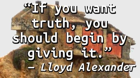 If you want truth, you should begin by giving it.