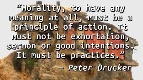 Morality, to have any meaning at all, must be a principle of action. It must not be exhortation, sermon or good intentions. It must be practices.