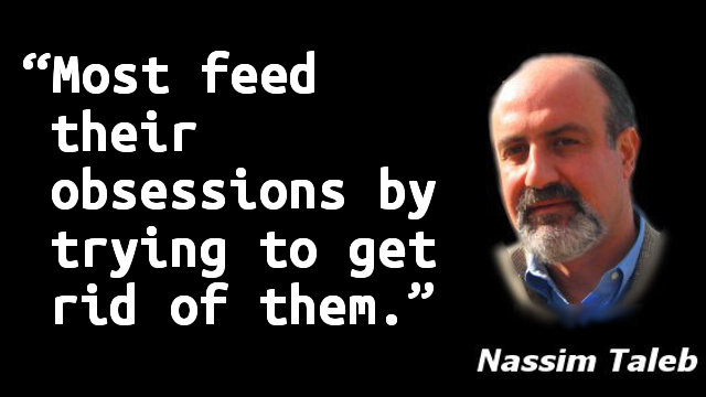 Most feed their obsessions by trying to get rid of them.
