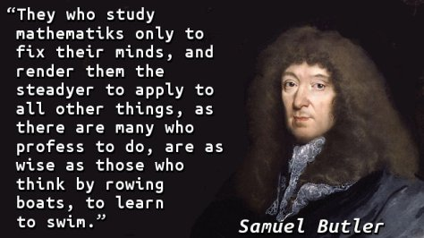 They who study mathematiks only to fix their minds, and render them the steadyer to apply to all other things, as there are many who profess to do, are as wise as those who think by rowing boats, to learn to swim.