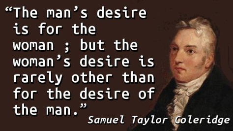 The man's desire is for the woman ; but the woman's desire is rarely other than for the desire of the man.