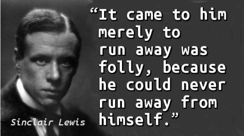 It came to him merely to run away was folly, because he could never run away from himself.