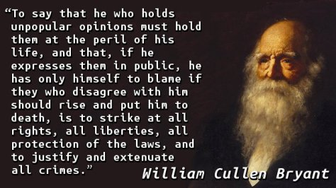 To say that he who holds unpopular opinions must hold them at the peril of his life, and that, if he expresses them in public, he has only himself to blame if they who disagree with him should rise and put him to death, is to strike at all rights, all liberties, all protection of the laws, and to justify and extenuate all crimes.