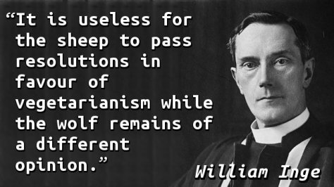 It is useless for the sheep to pass resolutions in favour of vegetarianism while the wolf remains of a different opinion.