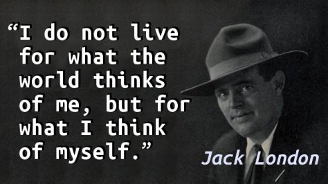 I do not live for what the world thinks of me, but for what I think of myself.