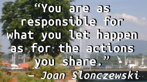 You are as responsible for what you let happen as for the actions you share.
