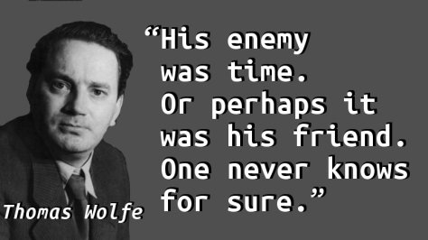 His enemy was time. Or perhaps it was his friend. One never knows for sure.
