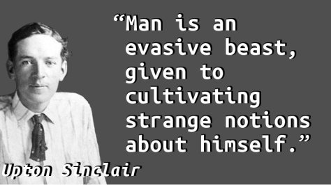 Man is an evasive beast, given to cultivating strange notions about himself.