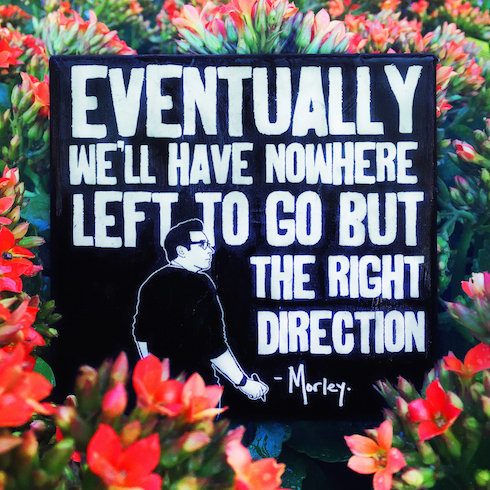 Eventually we'll have nowhere left to go but the right direction.
