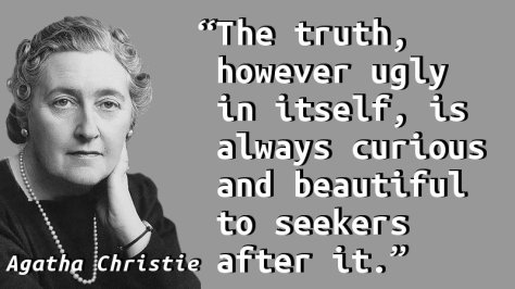 The truth, however ugly in itself, is always curious and beautiful to seekers after it.
