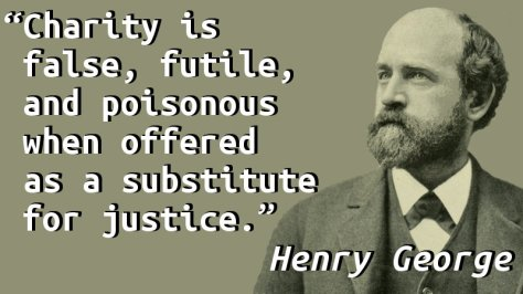 Charity is false, futile, and poisonous when offered as a substitute for justice.