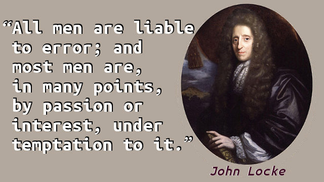 All men are liable to error; and most men are, in many points, by passion or interest, under temptation to it.
