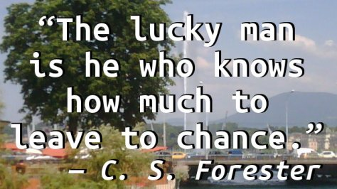 The lucky man is he who knows how much to leave to chance.