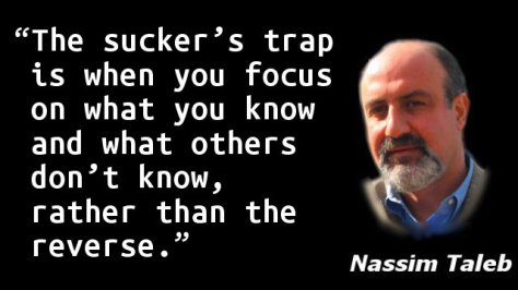 The sucker's trap is when you focus on what you know and what others don't know, rather than the reverse.