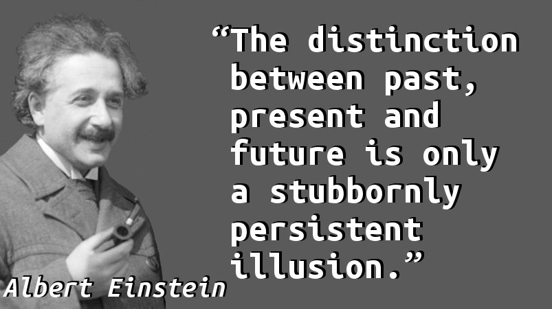 The distinction between past, present and future is only a stubbornly persistent illusion.