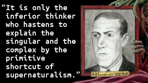 It is only the inferior thinker who hastens to explain the singular and the complex by the primitive shortcut of supernaturalism.