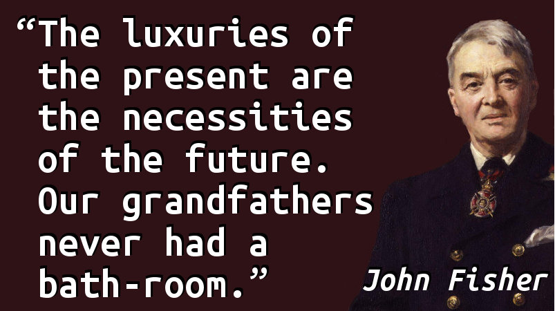 The luxuries of the present are the necessities of the future. Our grandfathers never had a bath-room.