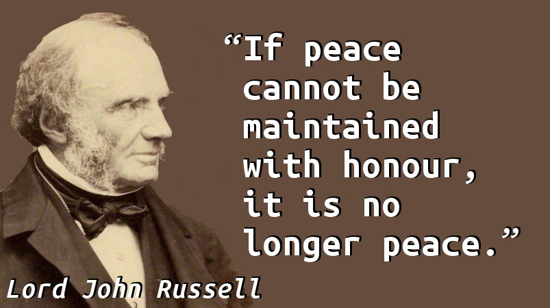 If peace cannot be maintained with honour, it is no longer peace.