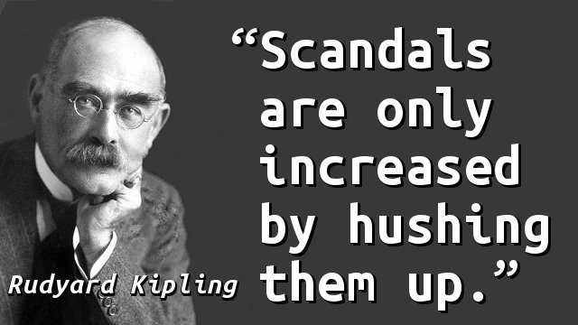 Scandals are only increased by hushing them up.