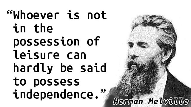 Whoever is not in the possession of leisure can hardly be said to possess independence.