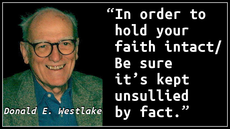 In order to hold your faith intact, Be sure it's kept unsullied by fact.