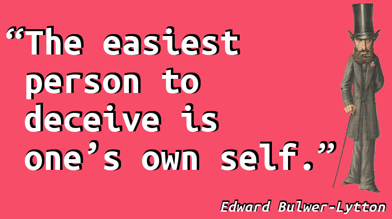 The easiest person to deceive is one's own self.