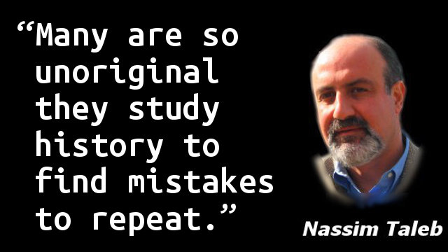 Many are so unoriginal they study history to find mistakes to repeat.