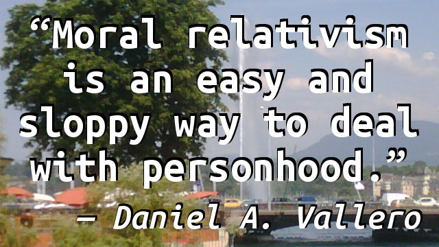 Moral relativism is an easy and sloppy way to deal with personhood.