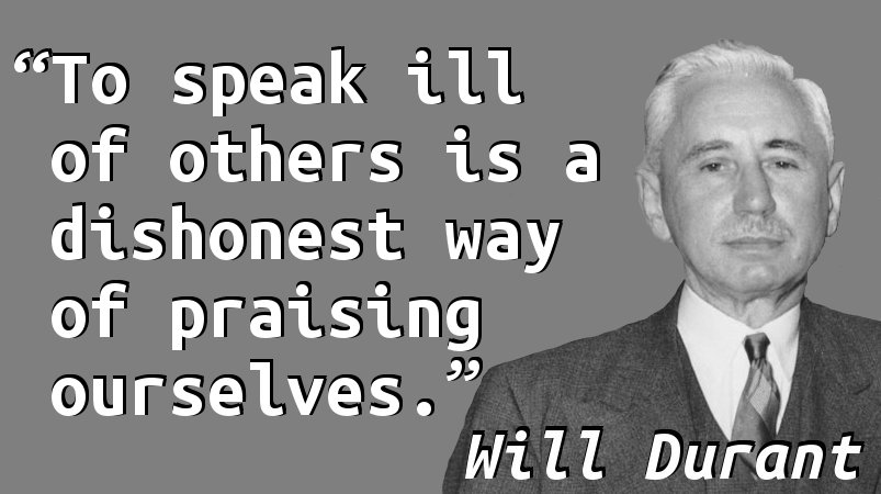 To speak ill of others is a dishonest way of praising ourselves.
