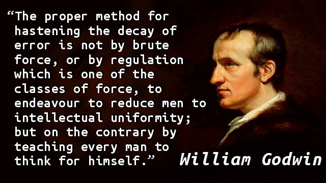 The proper method for hastening the decay of error is not by brute force, or by regulation which is one of the classes of force, to endeavour to reduce men to intellectual uniformity; but on the contrary by teaching every man to think for himself.