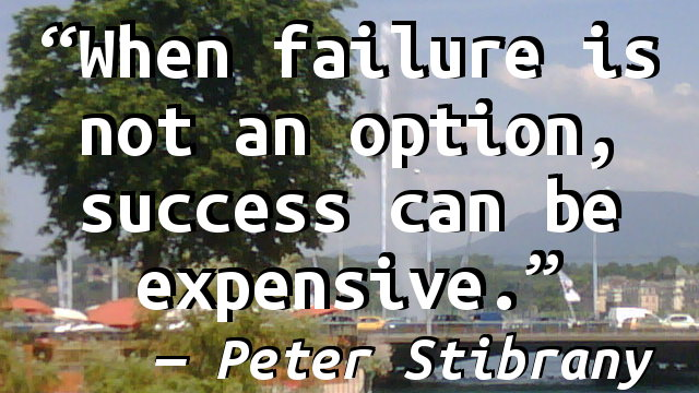 When failure is not an option, success can be expensive.