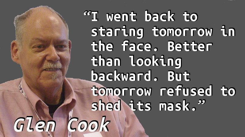 I went back to staring tomorrow in the face. Better than looking backward. But tomorrow refused to shed its mask.