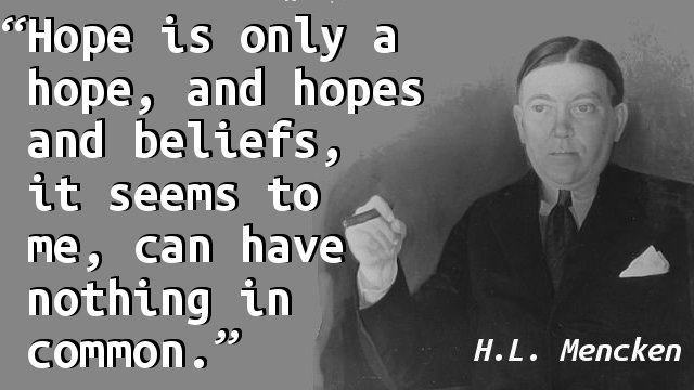 Hope is only a hope, and hopes and beliefs, it seems to me, can have nothing in common.