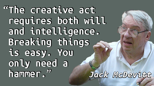 The creative act requires both will and intelligence. Breaking things is easy. You only need a hammer.