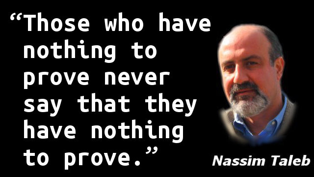 Those who have nothing to prove never say that they have nothing to prove.
