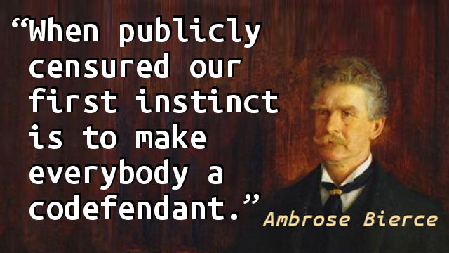 When publicly censured our first instinct is to make everybody a codefendant.